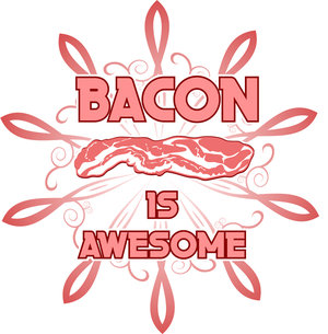 Bacon IS awesome