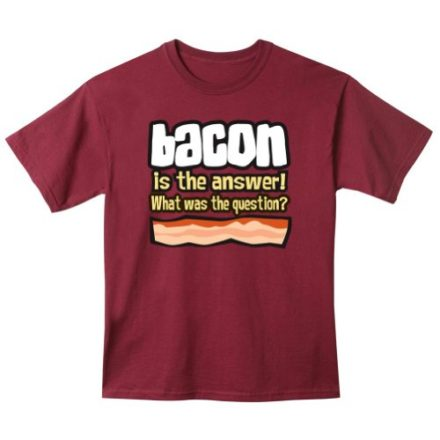 BACON-IS-THE-ANSWER-SHIRT-0