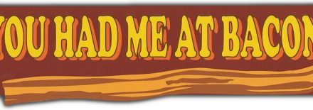 Bumper-Sticker-You-Had-Me-At-Bacon-I-Love-Bacon-0