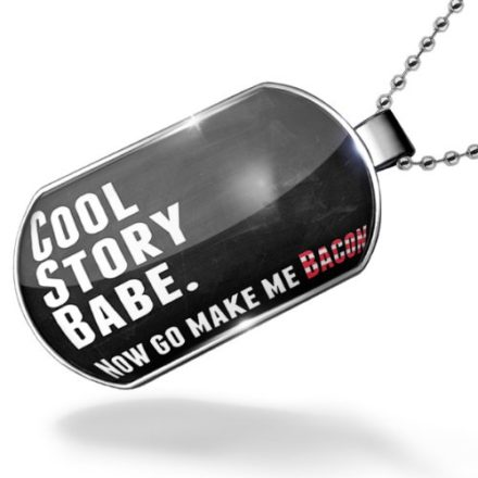 Dogtag-Cool-Story-Babe-Now-go-make-me-Bacon-Dog-tags-necklace-Neonblond-0