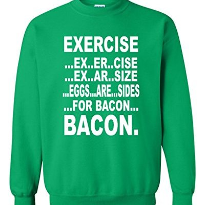 Exercise-Eggs-are-sides-for-BACON-Crewneck-Funny-Sweatshirts-3XL-Irish-Green-0