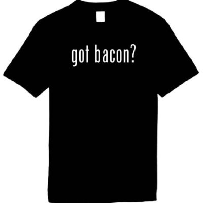 Funny-T-Shirts-Size-XL-got-bacon-Humorous-Slogans-Comical-Sayings-Shirt-Great-Gift-Ideas-for-Adults-Men-Women-Boys-Youth-Teens-Collectible-LOL-Novelty-Shirts-0