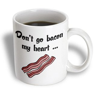 EvaDane-Funny-Quotes-Dont-go-bacon-my-heart-Mugs-11oz-Mug-0