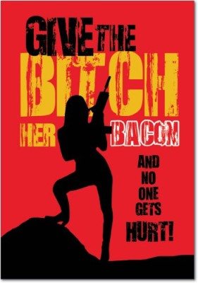 Give-Bitch-Bacon-Birthday-Funny-Card-0