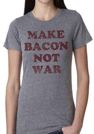 Womens-Make-Bacon-Not-War-T-Shirt-Bacon-shirt-I-love-bacon-tee-for-women-M-0