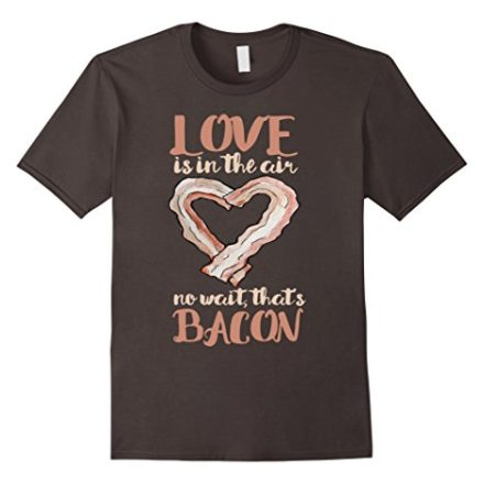 Love-is-in-the-air-no-wait-thats-bacon-shirt-Valentine-0